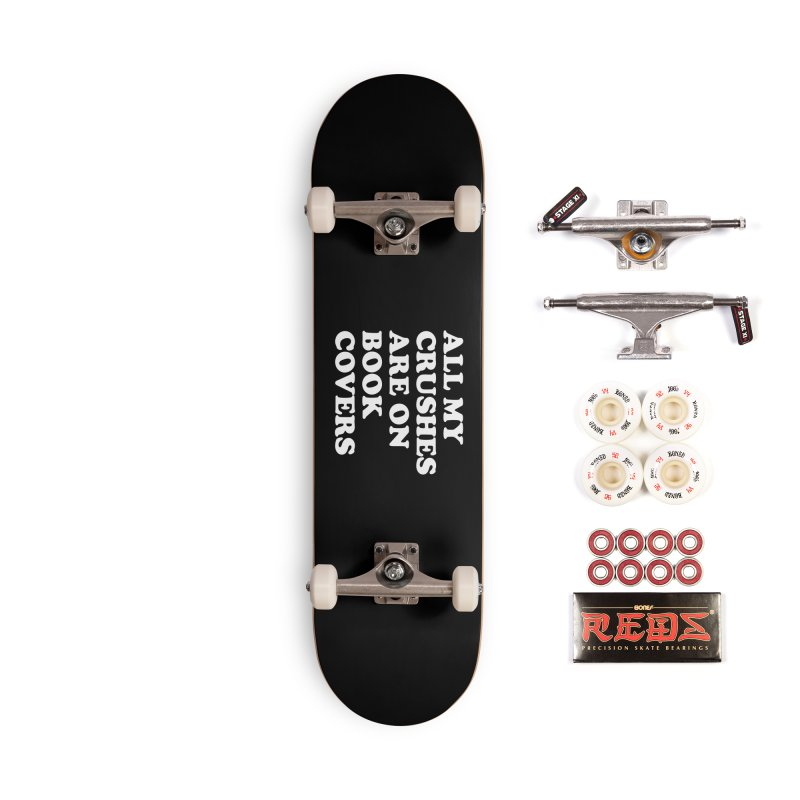 All my crushes are on book covers (Cooper wht) Accessories Complete - Pro Skateboard by VOID MERCH