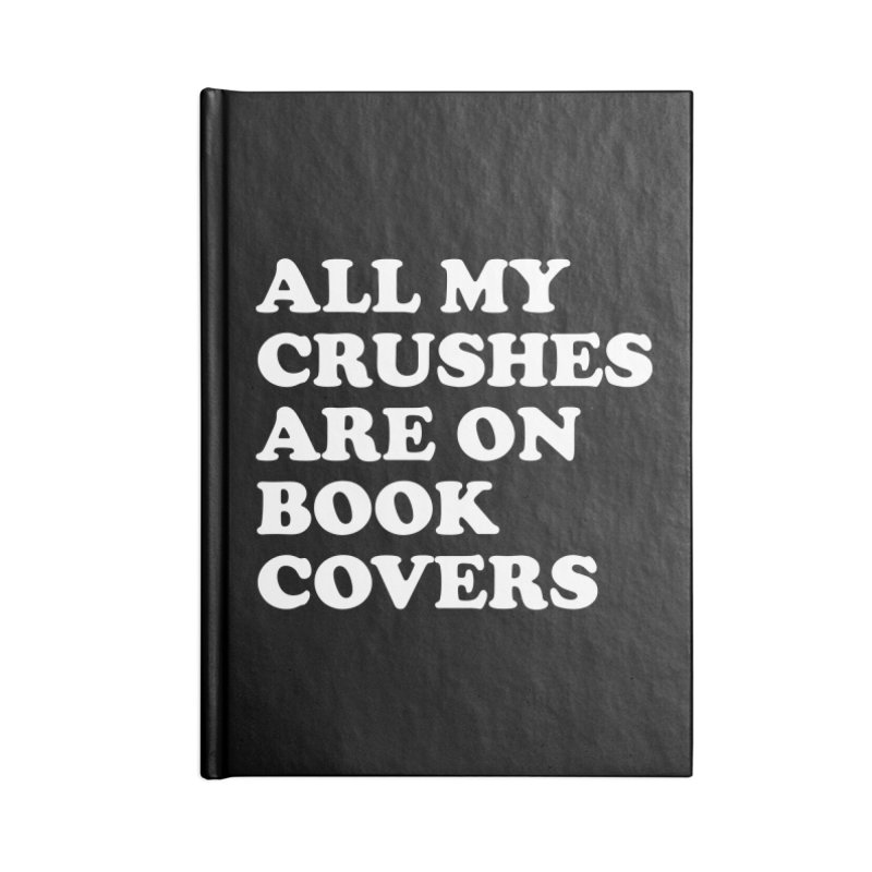 All my crushes are on book covers (Cooper wht) Accessories Lined Journal Notebook by VOID MERCH