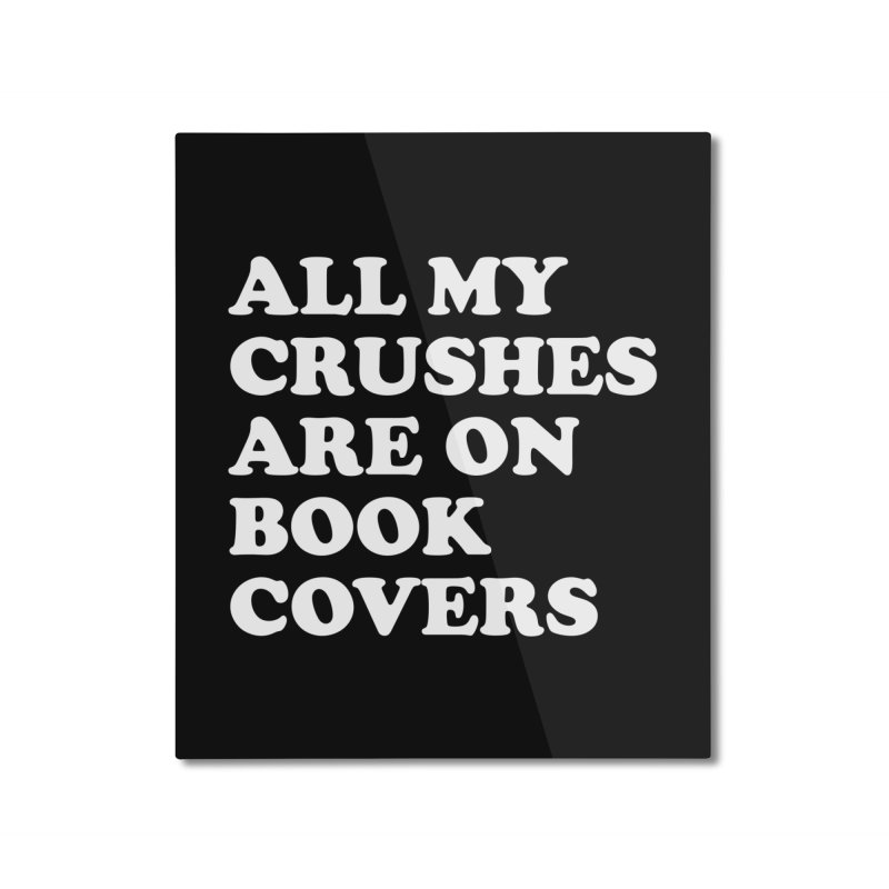 All my crushes are on book covers (Cooper wht) Home Mounted Aluminum Print by VOID MERCH