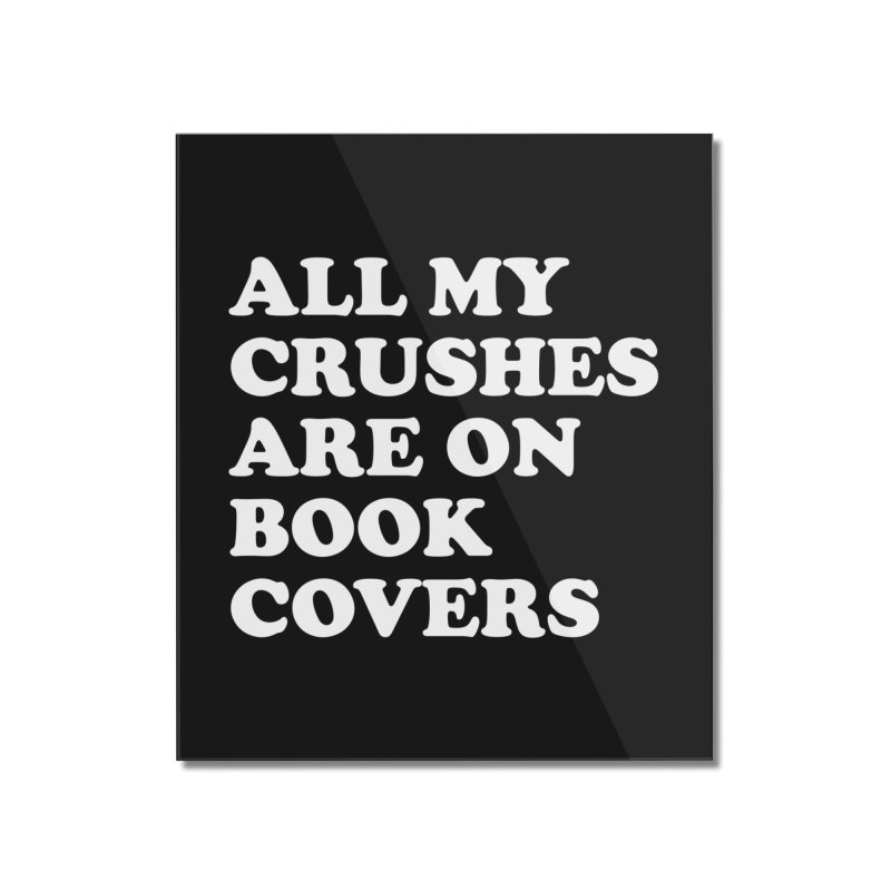 All my crushes are on book covers (Cooper wht) Home Mounted Acrylic Print by VOID MERCH