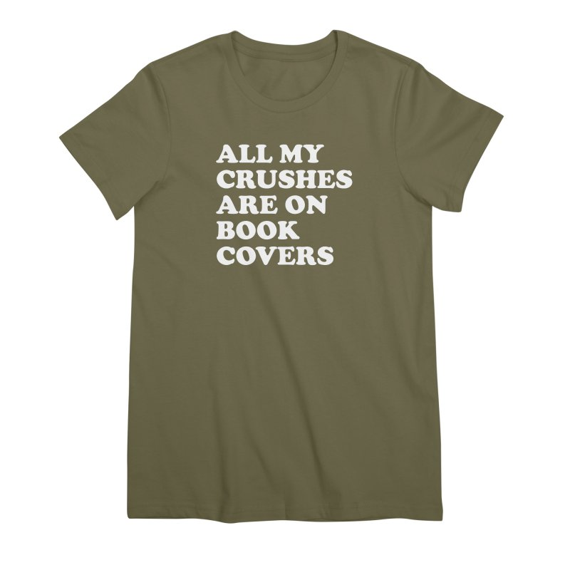 All my crushes are on book covers (Cooper wht) Women's Premium T-Shirt by VOID MERCH