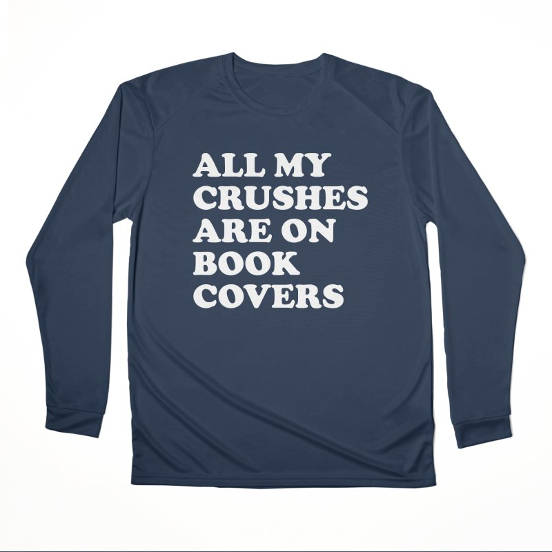 All my crushes are on book covers (Cooper wht) Women's Performance Unisex Longsleeve T-Shirt by VOID MERCH