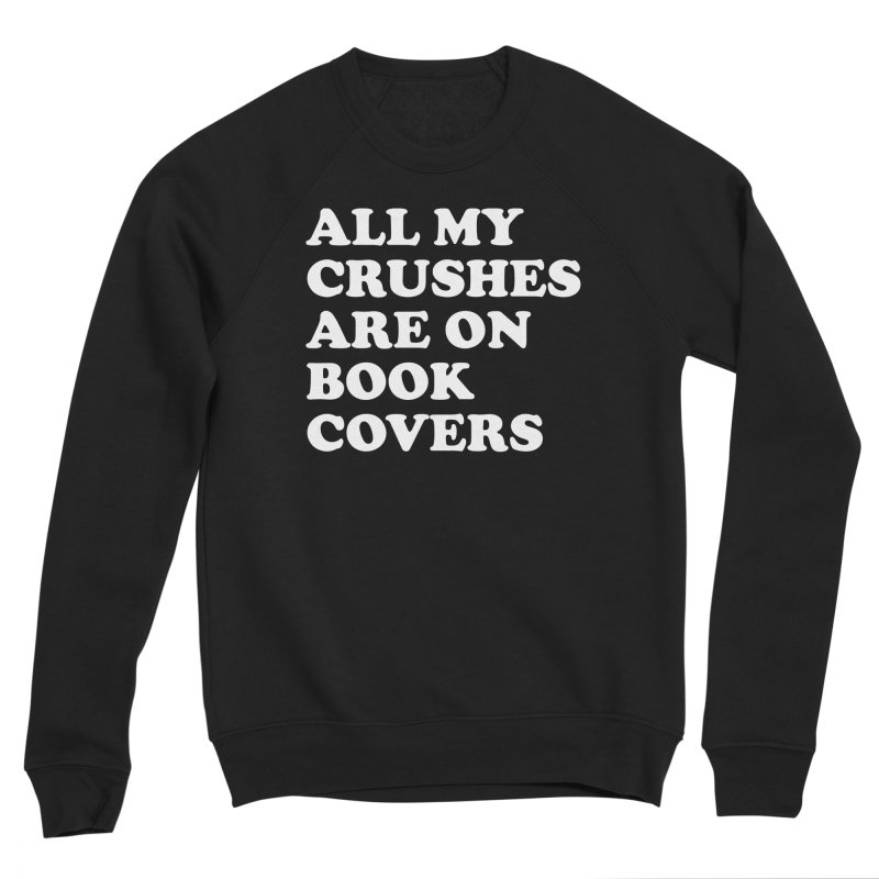 All my crushes are on book covers (Cooper wht) in Women's Sponge Fleece Sweatshirt Black by VOID MERCH