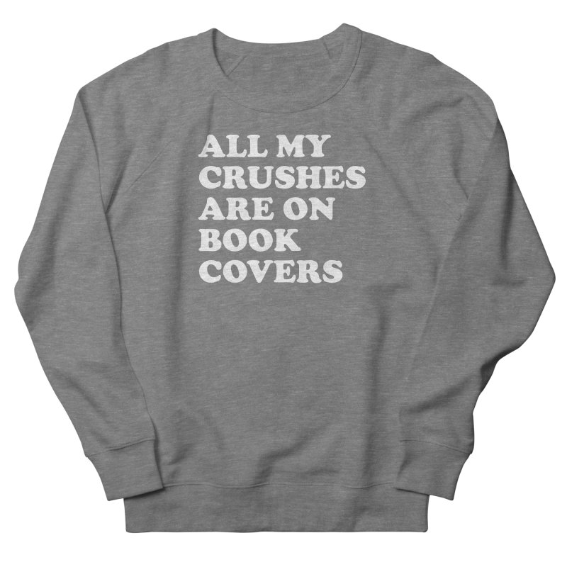 All my crushes are on book covers (Cooper wht) Women's French Terry Sweatshirt by VOID MERCH