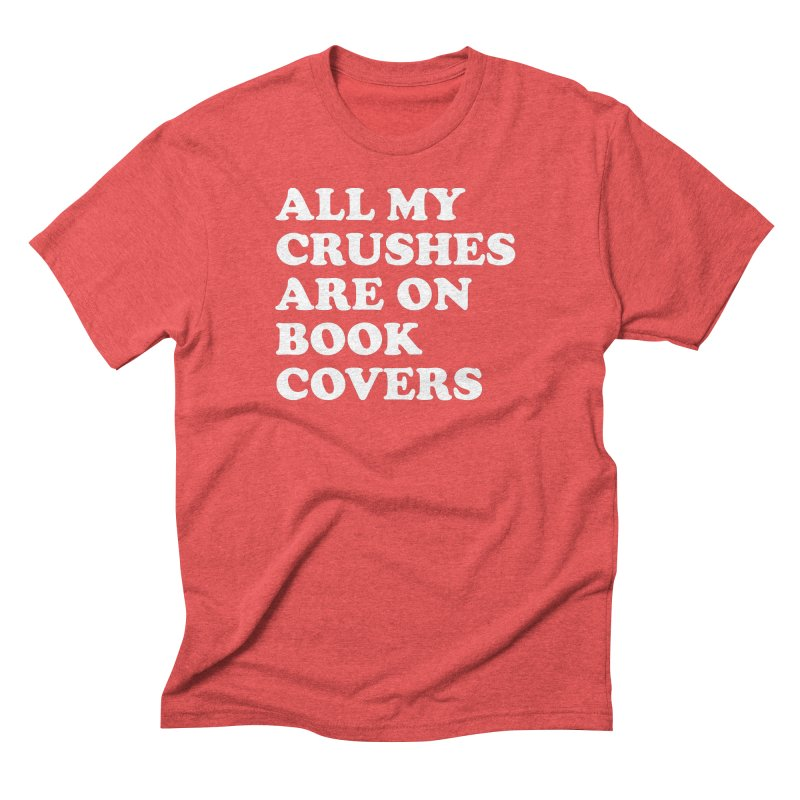 All my crushes are on book covers (Cooper wht) Men's Triblend T-Shirt by VOID MERCH
