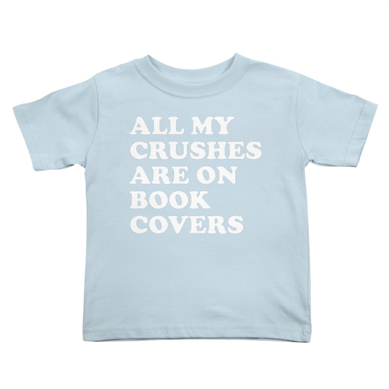 All my crushes are on book covers (Cooper wht) Kids Toddler T-Shirt by VOID MERCH