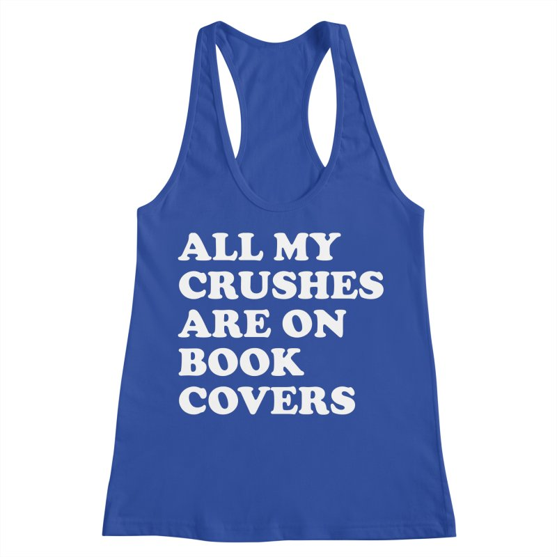 All my crushes are on book covers (Cooper wht) Women's Racerback Tank by VOID MERCH