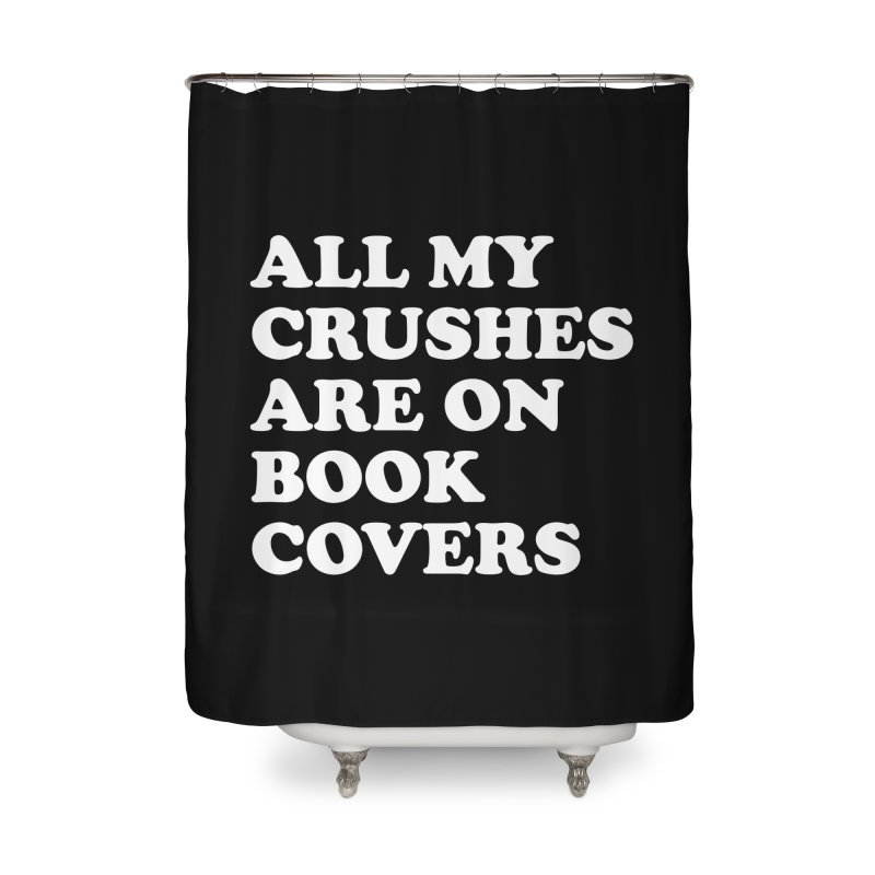 All my crushes are on book covers (Cooper wht) Home Shower Curtain by VOID MERCH