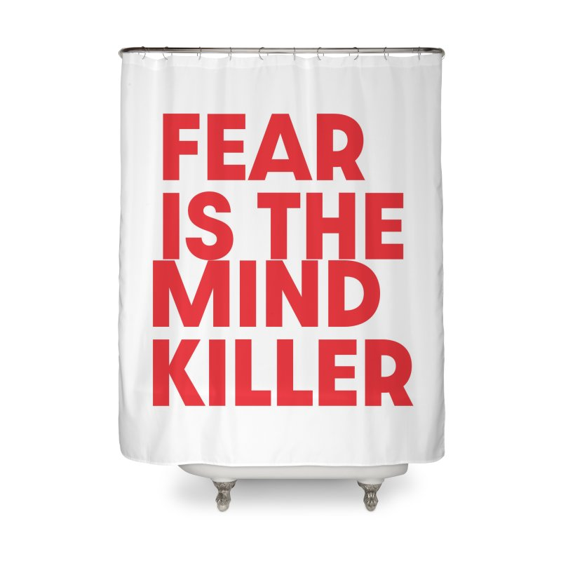 FEAR IS THE MIND KILLER (rd) Home Shower Curtain by VOID MERCH