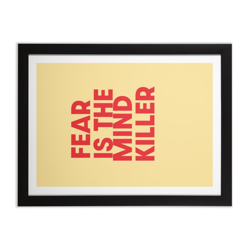 FEAR IS THE MIND KILLER (rd) Home Framed Fine Art Print by VOID MERCH