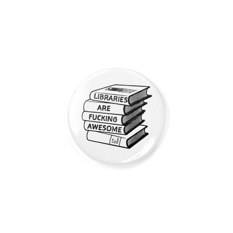 LIBRARIES ARE FUCKING AWESOME (Reading Glasses Podcast x Voidmerch) Accessories Button by VOID MERCH