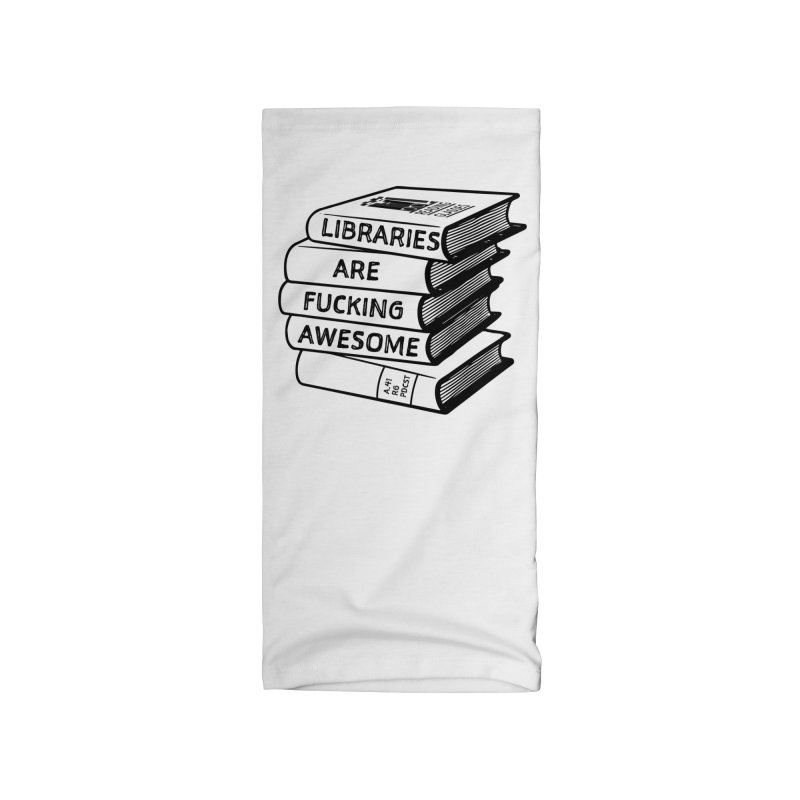 LIBRARIES ARE FUCKING AWESOME (Reading Glasses Podcast x Voidmerch) Accessories Neck Gaiter by VOID MERCH