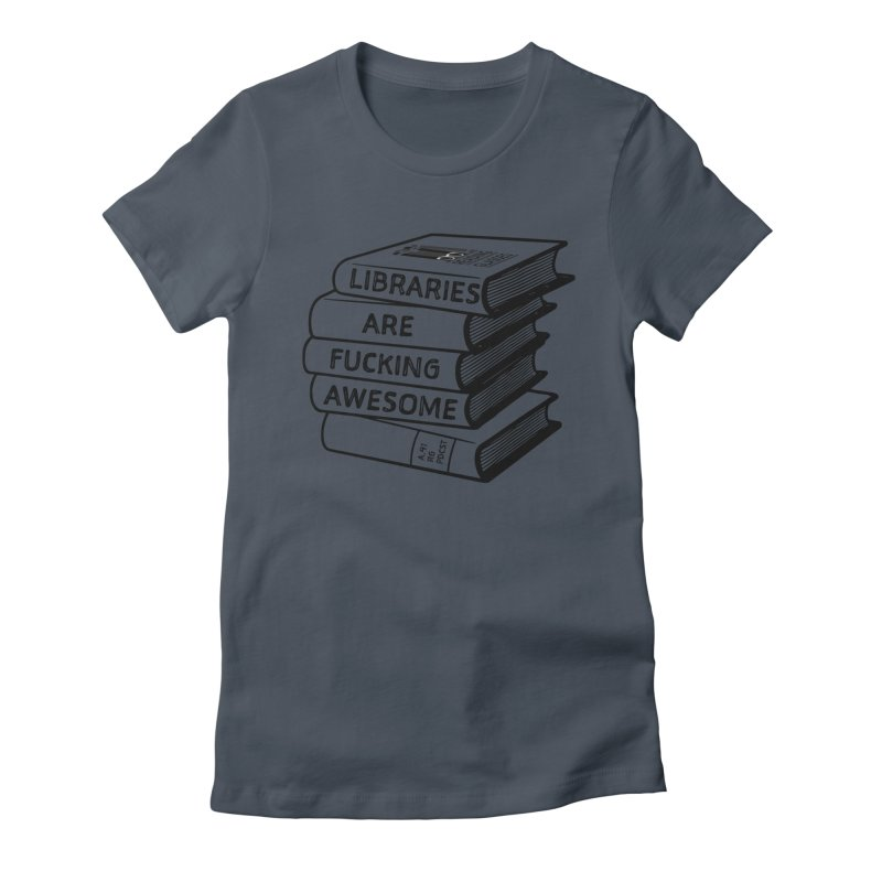 LIBRARIES ARE FUCKING AWESOME (Reading Glasses Podcast x Voidmerch) Femme T-Shirt by VOID MERCH