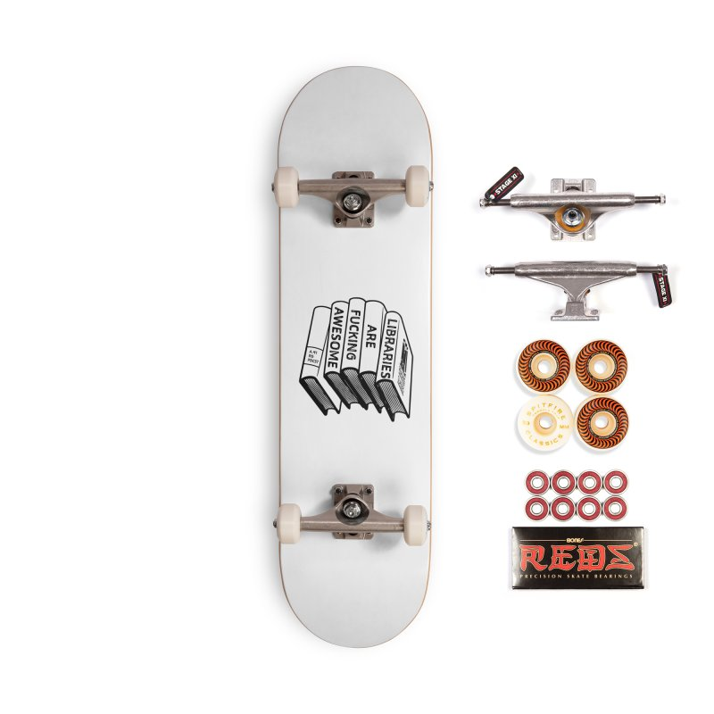 LIBRARIES ARE FUCKING AWESOME (Reading Glasses Podcast x Voidmerch) Accessories Skateboard by VOID MERCH