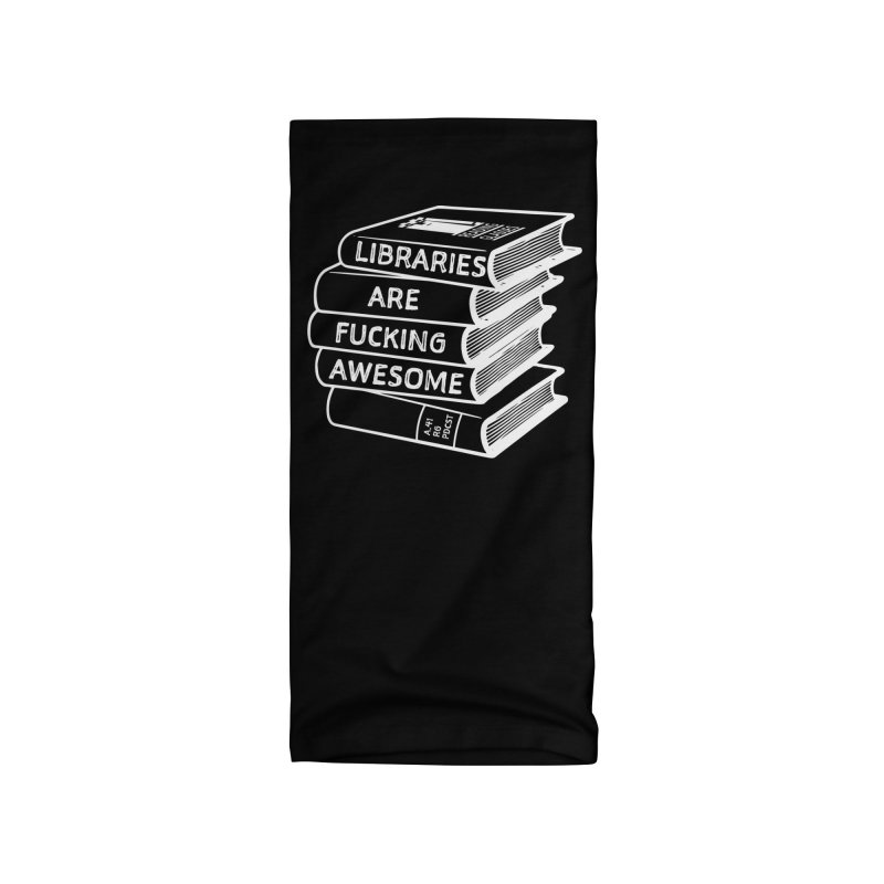 LIBRARIES ARE FUCKING AWESOME, wht (Reading Glasses Podcast x Voidmerch) Accessories Neck Gaiter by VOID MERCH