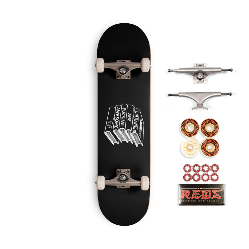 LIBRARIES ARE FUCKING AWESOME, wht (Reading Glasses Podcast x Voidmerch) Accessories Skateboard by VOID MERCH
