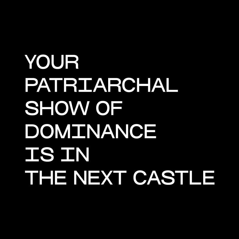 YOUR PATRIARCHAL SHOW OF DOMINANCE IS IN THE NEXT CASTLE by VOID MERCH