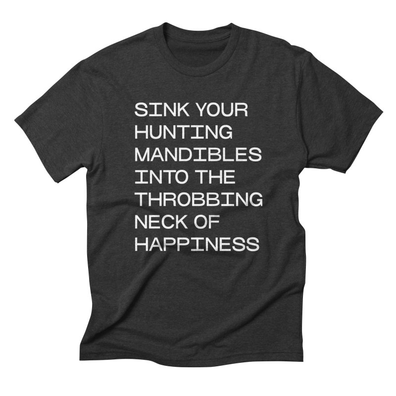 SINK YOUR HUNTING MANDIBLES (WHITE TEXT) in Men's Triblend T-Shirt Heather Onyx by THE ABYSS' CURIO SHOP