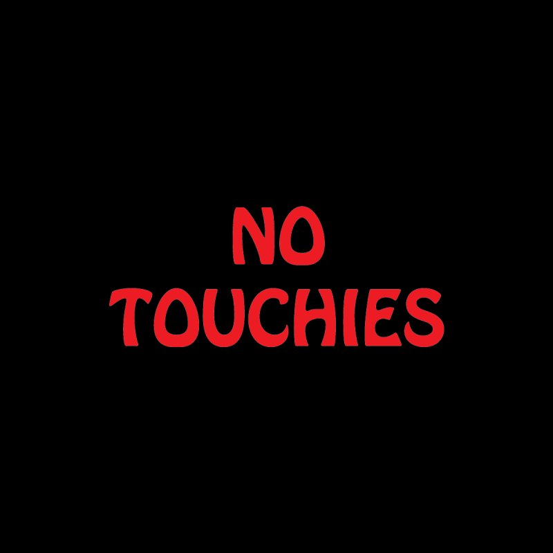 NO TOUCHIES by VOID MERCH