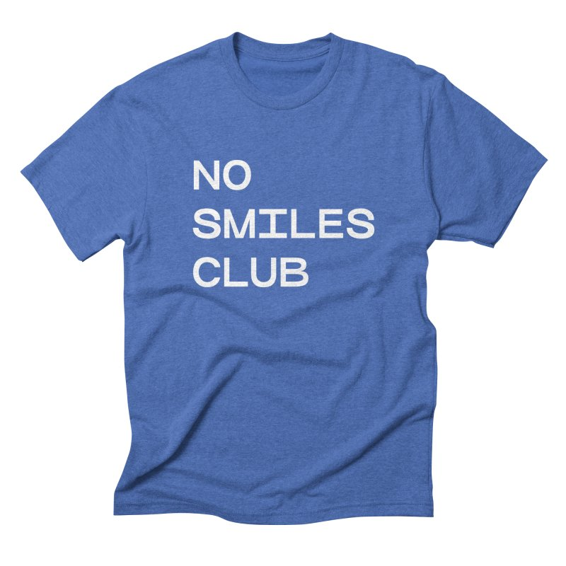 NO SMILES CLUB in Men's Triblend T-Shirt Blue Triblend by THE ABYSS' CURIO SHOP