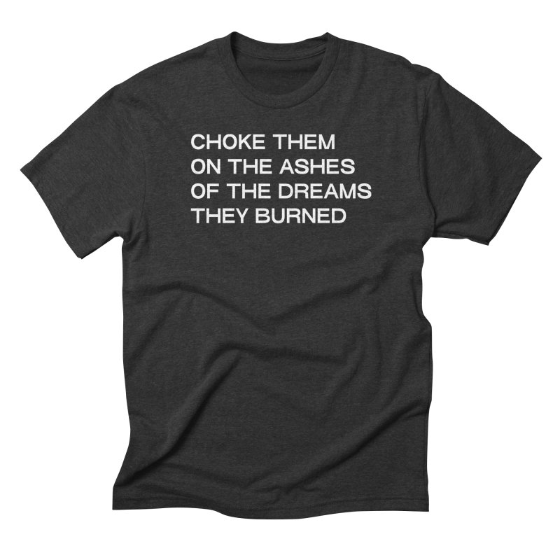 CHOKE THEM ON THE ASHES in Men's Triblend T-Shirt Heather Onyx by THE ABYSS' CURIO SHOP