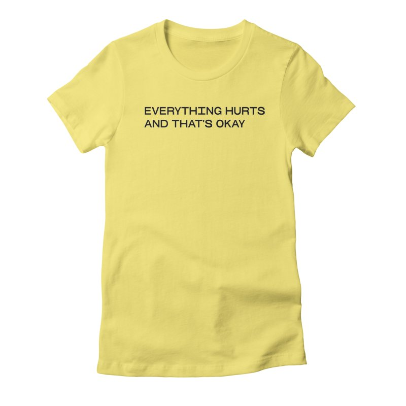 EVERYTHING HURTS AND THAT'S OKAY (BLK) in Women's Fitted T-Shirt Light Yellow by VOID MERCH