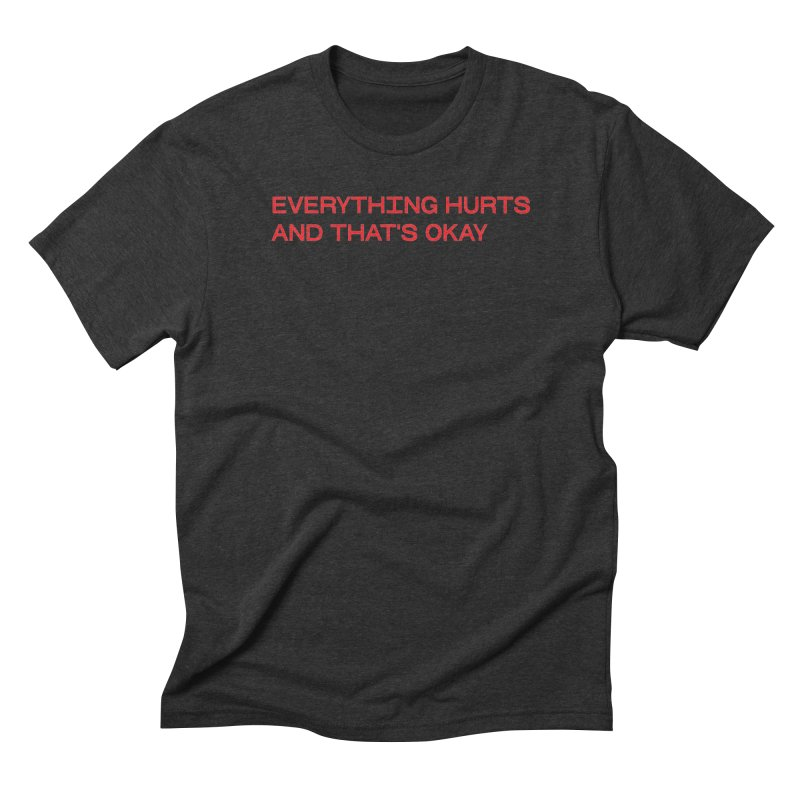 EVERYTHING HURTS AND THAT'S OKAY  (RED) in Men's Triblend T-Shirt Heather Onyx by VOID MERCH