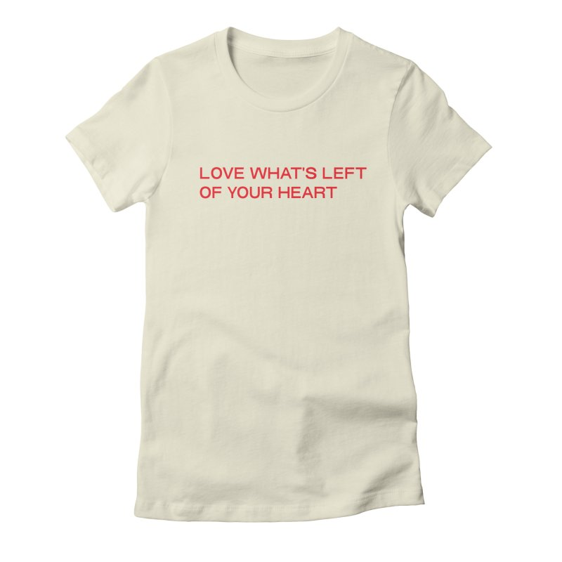 LOVE WHAT'S LEFT OF YOUR HEART (RED) in Women's Fitted T-Shirt Natural by VOID MERCH
