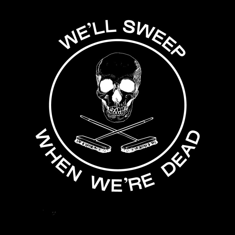 WE'LL SWEEP WHEN WE'RE DEAD by VOID MERCH