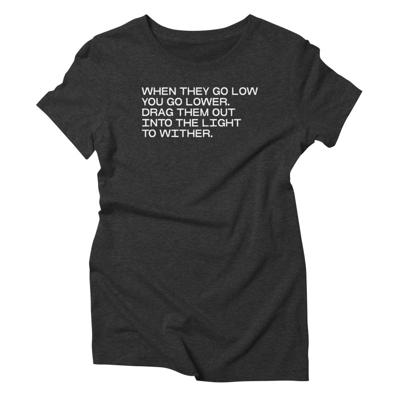 WHEN THEY GO LOW GO LOWER in Women's Triblend T-Shirt Heather Onyx by VOID MERCH
