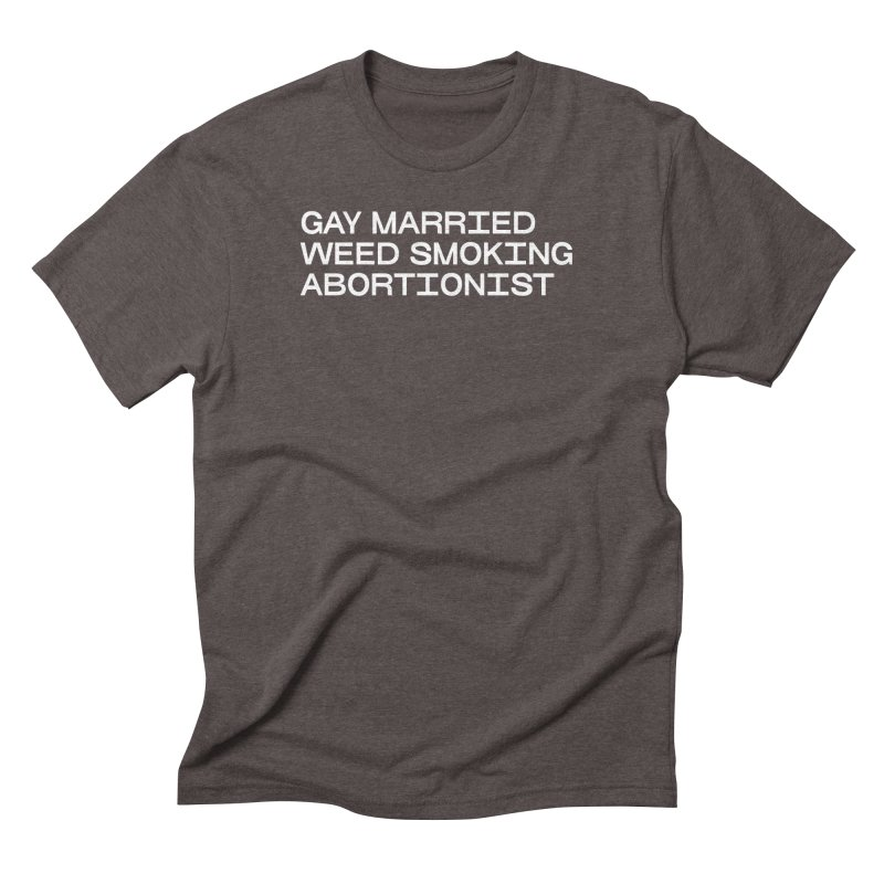 GAY MARRIED WEED SMOKING ABORTIONIST in Men's Triblend T-Shirt Tri-Coffee by VOID MERCH