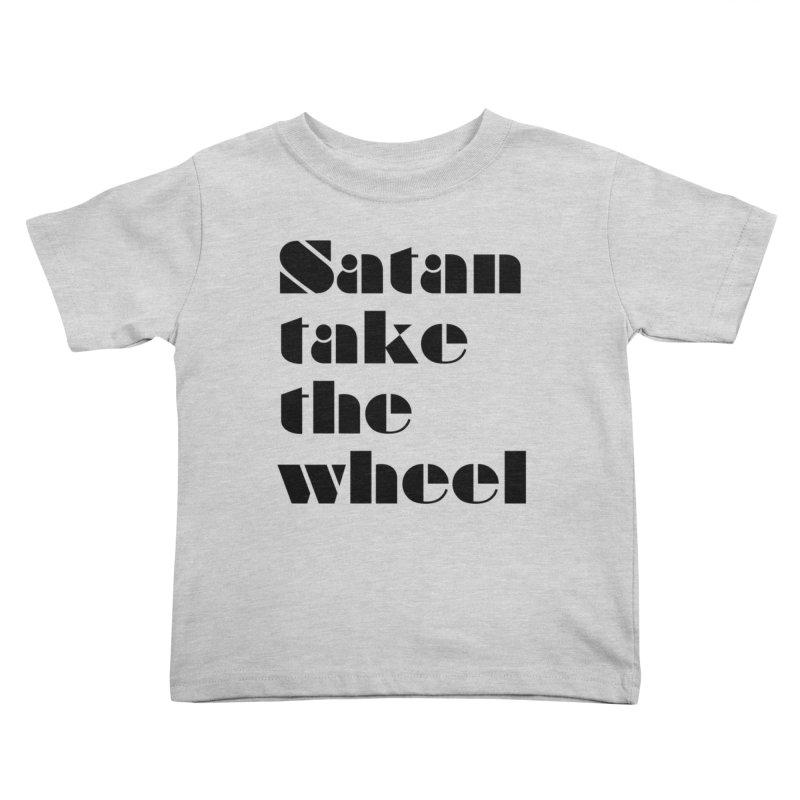 SATAN TAKE THE WHEEL (blk) Kids Toddler T-Shirt by VOID MERCH