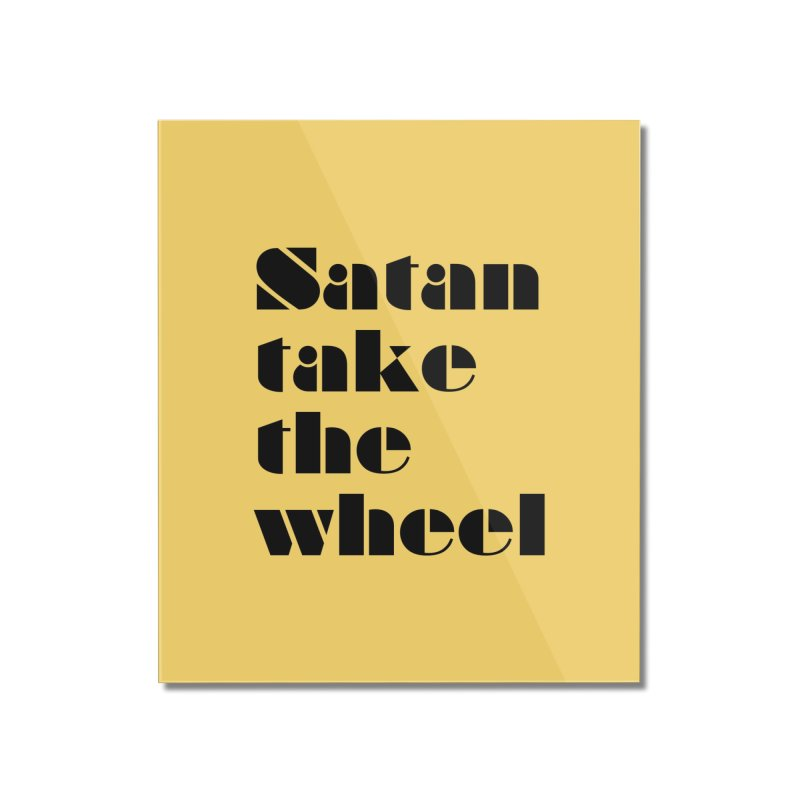 SATAN TAKE THE WHEEL (blk) Home Mounted Acrylic Print by VOID MERCH