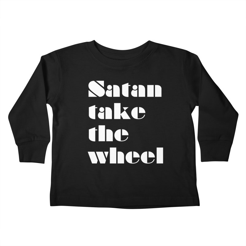 SATAN TAKE THE WHEEL (wht) Kids Toddler Longsleeve T-Shirt by VOID MERCH