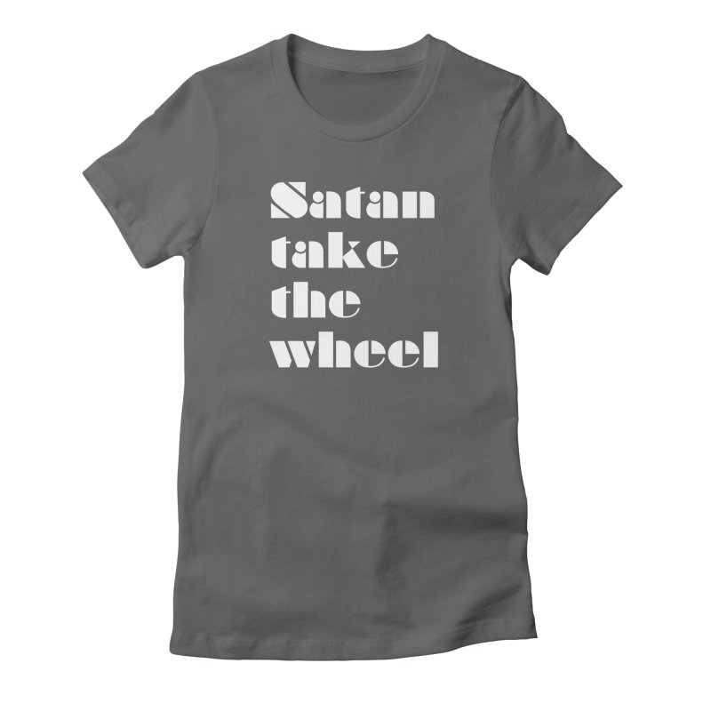 SATAN TAKE THE WHEEL (wht) Women's Fitted T-Shirt by VOID MERCH