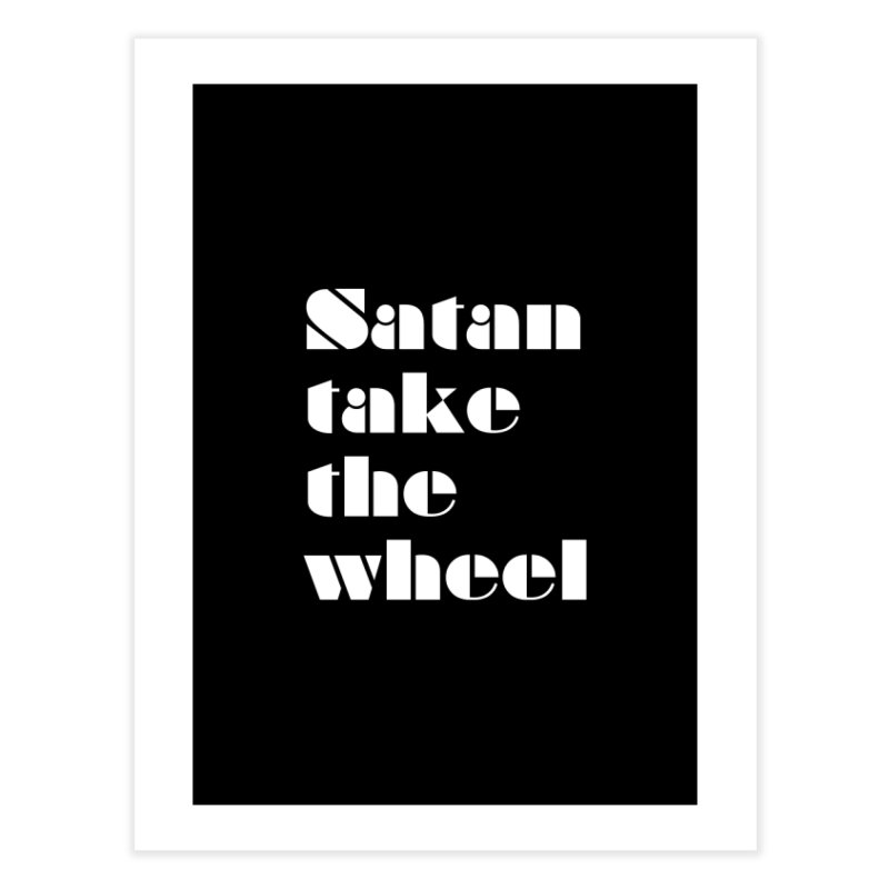 SATAN TAKE THE WHEEL (wht) Home Fine Art Print by VOID MERCH
