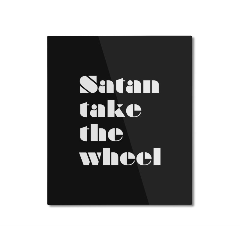 SATAN TAKE THE WHEEL (wht) Home Mounted Aluminum Print by VOID MERCH