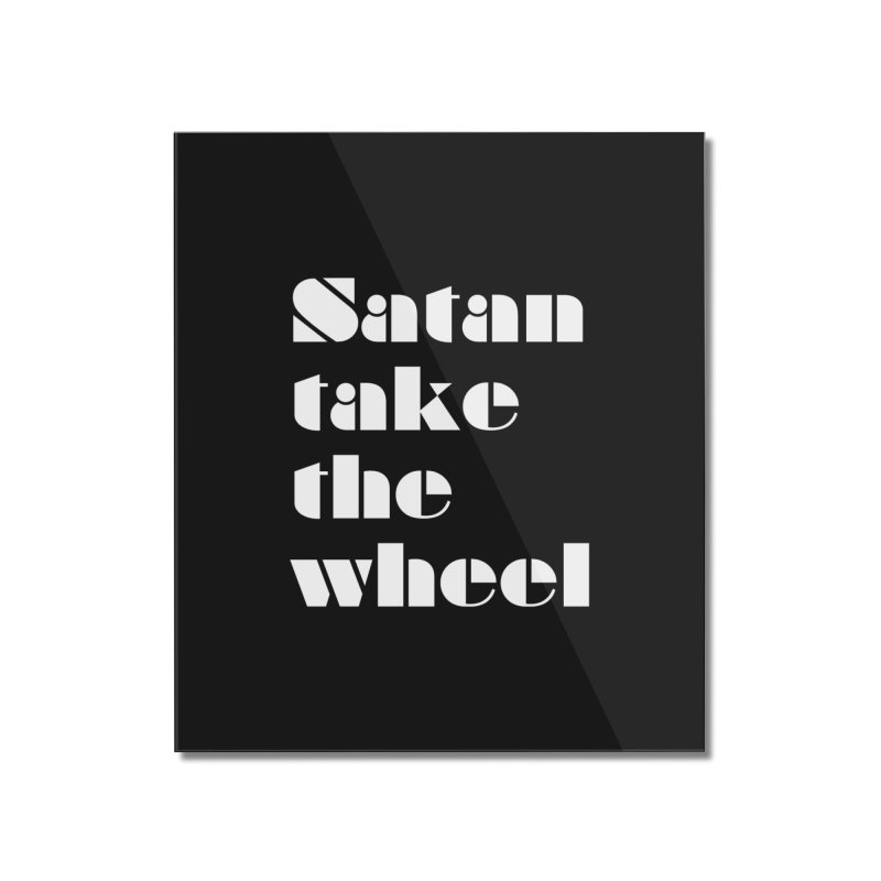 SATAN TAKE THE WHEEL (wht) Home Mounted Acrylic Print by VOID MERCH