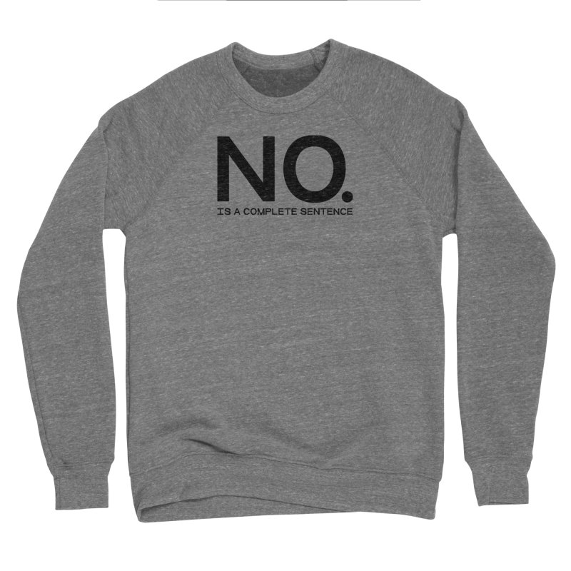 NO. Is a complete sentence.(blk lrg) Women's Sponge Fleece Sweatshirt by VOID MERCH
