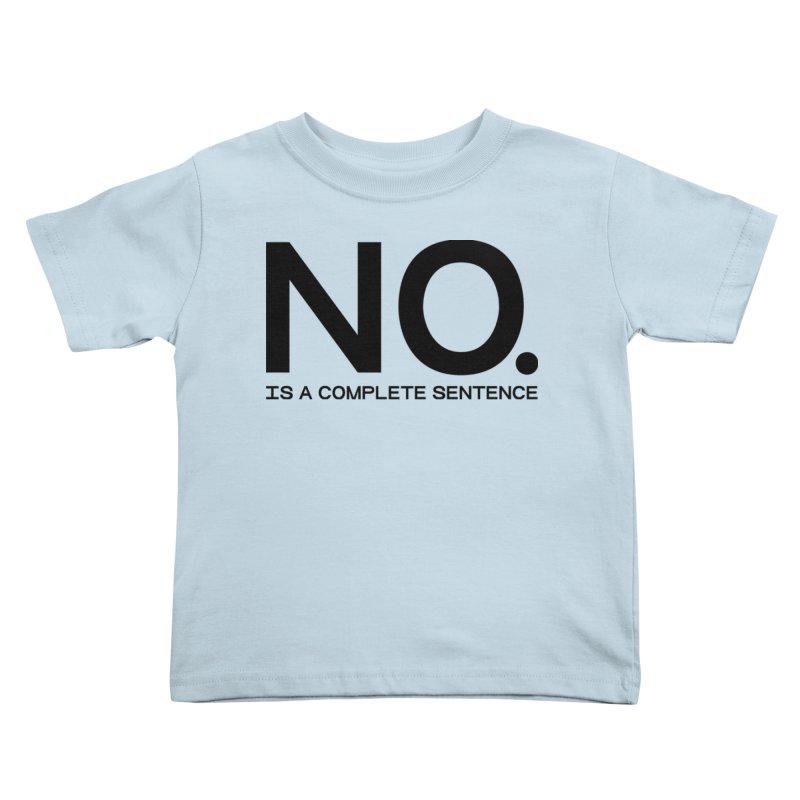 NO. Is a complete sentence.(blk lrg) Kids Toddler T-Shirt by VOID MERCH