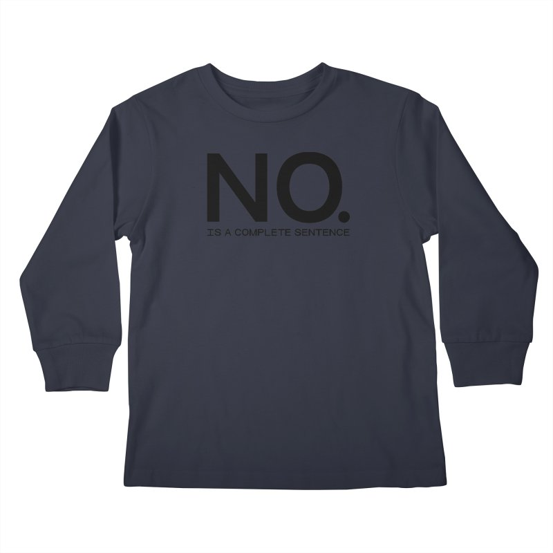 NO. Is a complete sentence.(blk lrg) Kids Longsleeve T-Shirt by VOID MERCH