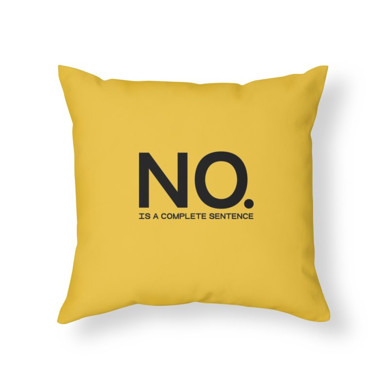 NO. Is a complete sentence.(blk lrg) Home Throw Pillow by VOID MERCH