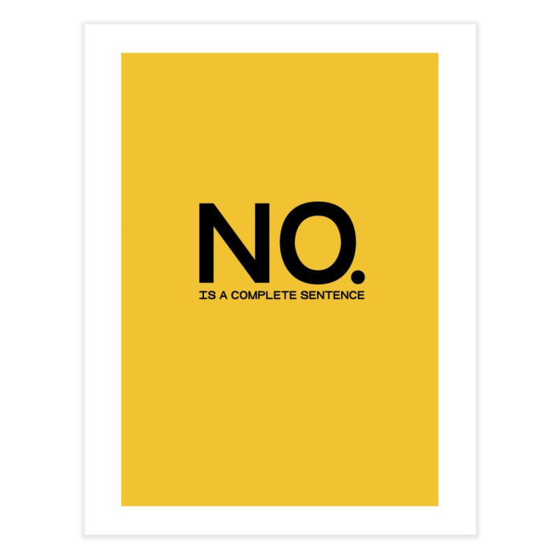 NO. Is a complete sentence.(blk lrg) Home Fine Art Print by VOID MERCH