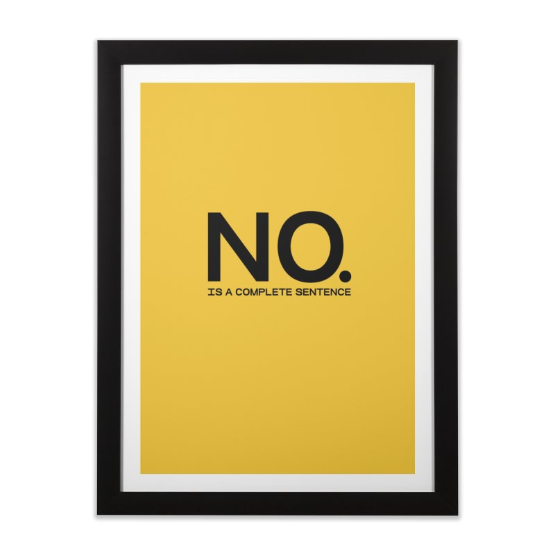 NO. Is a complete sentence.(blk lrg) Home Framed Fine Art Print by VOID MERCH