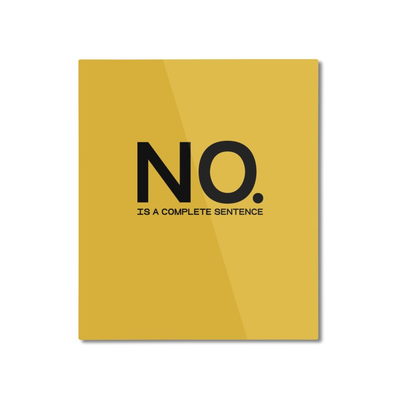 NO. Is a complete sentence.(blk lrg) Home Mounted Aluminum Print by VOID MERCH