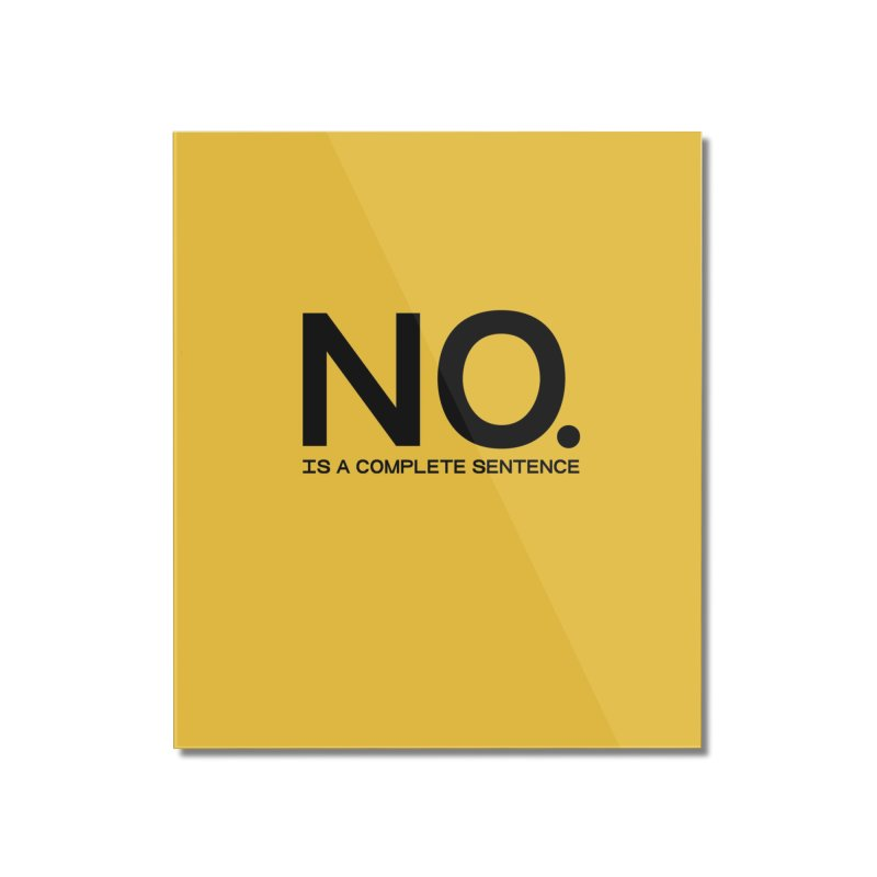 NO. Is a complete sentence.(blk lrg) Home Mounted Acrylic Print by VOID MERCH