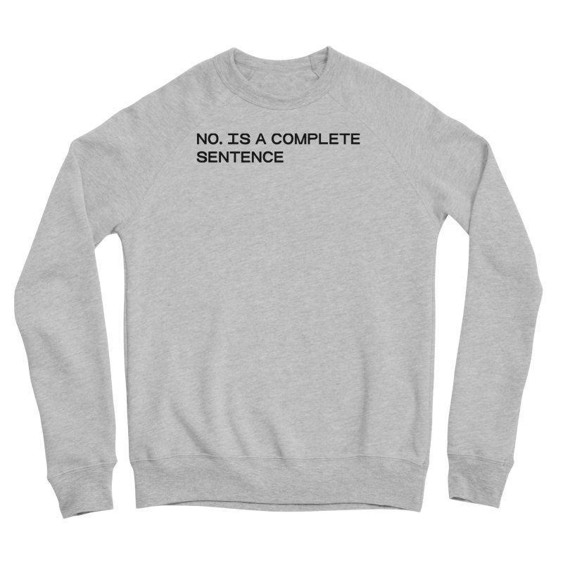 NO. Is a complete sentence (blk) Women's Sponge Fleece Sweatshirt by VOID MERCH