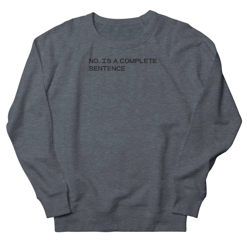 NO. Is a complete sentence (blk) Women's French Terry Sweatshirt by VOID MERCH