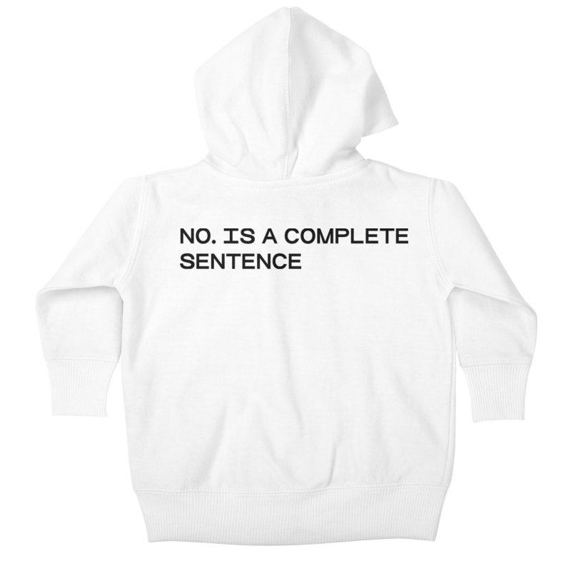 NO. Is a complete sentence (blk) Kids Baby Zip-Up Hoody by VOID MERCH