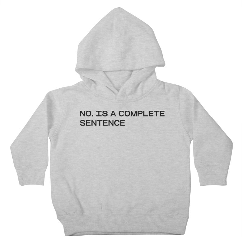 NO. Is a complete sentence (blk) Kids Toddler Pullover Hoody by VOID MERCH